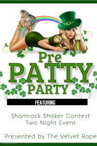 Pre-Patty Party With Shamrock Shaker Contest @ The Velvet Rope