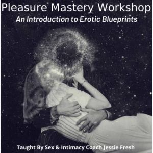 Pleasure Mastery Class Taught By Sex Coach Jessie Fresh