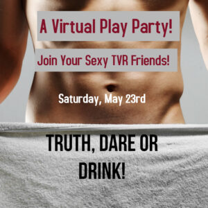 Truth, Dare OR Drink! A Virtual Play Party!
