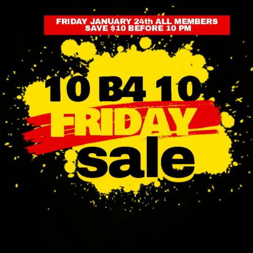All Members Save $10 B4 10 Friday, 1/24