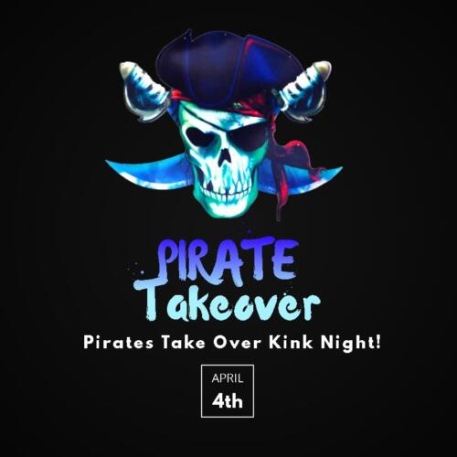 Pirate Kink Takeover, Saturday,  April 4th